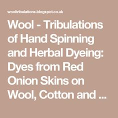 Wool - Tribulations of Hand Spinning and Herbal Dyeing: Dyes from Red Onion Skins on Wool, Cotton and Silk