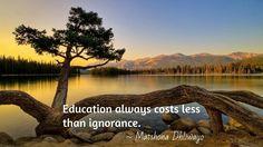 Education always costs less than ignorance. / ~ Matshona Dhliwayo