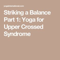 Striking a Balance Part 1: Yoga for Upper Crossed Syndrome