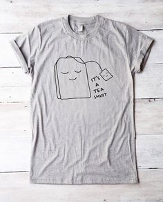 It's a tea shirt saying tshirt teen shirt funny tee