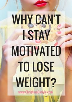 Why you can't stay motivated to lose weight and how you can fix it!