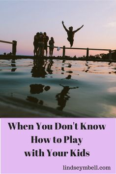 What to do when you don't know how to play with your kids