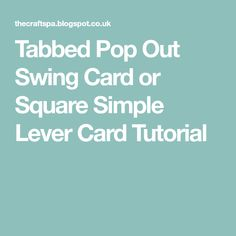 Tabbed Pop Out Swing Card or Square Simple Lever Card Tutorial