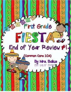 Welcome to First Grade Fiesta: End of Year Review #1 (Common Core 1..OA).  $7 This is the first of four end-of-year reviews that cover every first grade Common Core Math Standard. This resource reviews all of the standards under the OPERATIONS AND ALEBRAIC THINKING strand of the first grade math standards. The review provides students practice of all of the skills required for mastery of the standards and allows a rigorous path that leads students into the next level of learning.