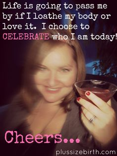 Celebrate who you are TODAY! Life is just too short not to!
