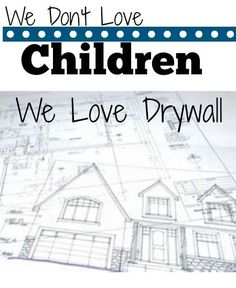 We Don't Love Children, We Love Drywall: How the Culture Really Views Children--Even Among Christians. . . .