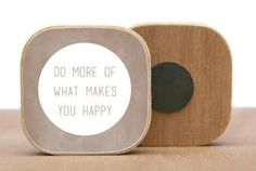"""magnet en bois """"do more of what makes you happy"""""""