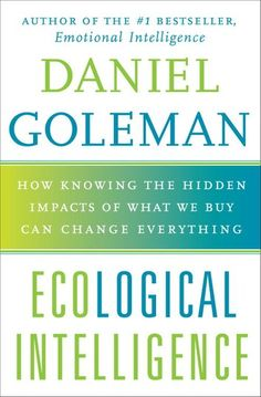 """The bestselling author of Emotional Intelligence and Primal Leadership now brings us Ecological Intelligence""""""""revealing the hidden environmental consequences of what we make and buy Book Club Books, The Book, Books To Read, Inspirational Books, Emotional Intelligence, The Life, Reading Lists, Ecology, Self Help"""