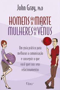 John Gray - Homens são de Marte, mulheres são de Vênus
