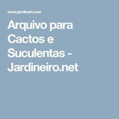 Arquivo para Cactos e Suculentas - Jardineiro.net