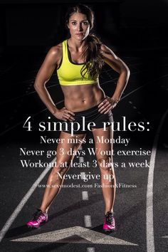 4 simple rules. Never miss a Monday.  Never go 3 days without exercise.  Workout at least 3 days a week.  Never give up.