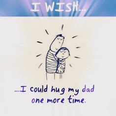 If only for one more time, it would be the longest hug ever!
