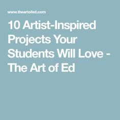 10 Artist-Inspired Projects Your Students Will Love - The Art of Education University High School Art, Middle School Art, Artist Project, Art Basics, 4th Grade Art, Leader In Me, Project Based Learning, School Resources, Project Yourself