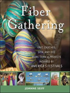 Fiber Gathering: Knit, Crochet, Spin, and Dye More than 25 Projects Inspired by America's Festivals: Joanne Seiff: 9780470289358: Amazon.com...