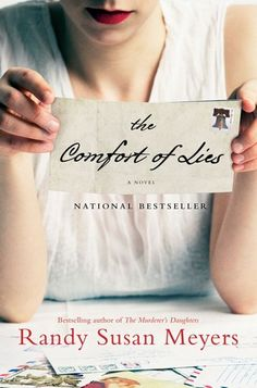 The Comfort of Lies by Randy Susan Meyers.   A book of betrayal told through the voice of the wife, the mistress, and the adoptive mother! What a full circle of emotions that are displayed and dealt with! It is an uncomfortable read at time and I just wanted to shake the man at times, but it will keep you engaged until the end!