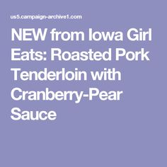 NEW from Iowa Girl Eats: Roasted Pork Tenderloin with Cranberry-Pear Sauce