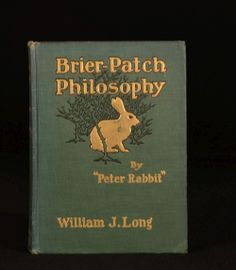 Brier-Patch Philosophy ... Peter Rabbit(William J. Long) 1906  The Brierpatch is a tangled mass of throny vines and brambles that nurtures those who live under its protection.