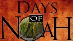 Days of Noah: The TRUTH of the DAYS of NOAH you haven't heard