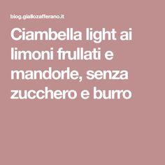 Ciambella light ai limoni frullati e mandorle, senza zucchero e burro