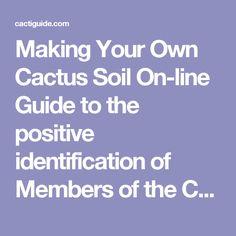 Making Your Own Cactus Soil On-line Guide to the positive identification of Members of the Cactus Family