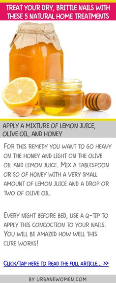 Treat your dry, brittle nails with these 5 natural home treatments - Apply a mixture of lemon juice, olive oil, and honey
