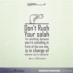 Dont rush your shalah...