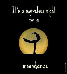 It's a marvelous night for a moondance...