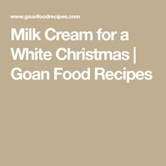 Milk Cream for a White Christmas   Goan Food Recipes