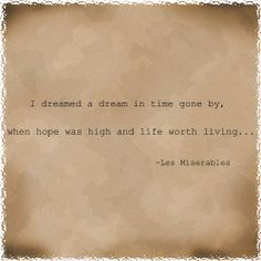 i dreamed a dream in time gone by, when hope was high and life worth living - les miserables