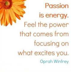 Positive Inspirational Quotes: Passion is energy ...