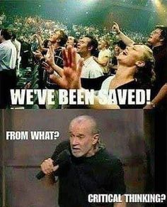 If George Carlin were still alive his head would have exploded by now with all the material from this joke administration. Atheist Quotes, Atheist Humor, Religion Memes, Jw Humor, Losing My Religion, Funny Quotes, Funny Memes, Wise Quotes, Dankest Memes