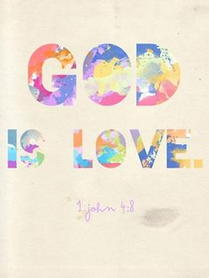 1 John 4:8 Whoever does not love does not know God, because God is love<3