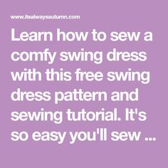 Learn how to sew a comfy swing dress with this free swing dress pattern and sewing tutorial. It's so easy you'll sew up a bunch! Easy Girls Dress, Sewing Tutorials, Sewing Projects, Dress Patterns, Sewing Patterns, Couture, Learn To Sew, Swing Dress, Comfy