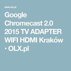 Google Chromecast 2.0 2015 TV ADAPTER WIFI HDMI Kraków • OLX.pl