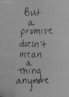 But a promise doesn't meana thing anymore. #depression