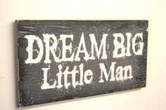 Hey, I found this really awesome Etsy listing at https://www.etsy.com/listing/201852181/dream-big-little-man-wood-sign-boys