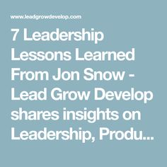 7 Leadership Lessons Learned From Jon Snow - Lead Grow Develop shares insights on Leadership, Productivity and Personal Development. Join us during our weekly #5MinMotivation series and boost your inspiration.
