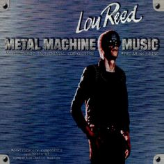 All The Time I Was Listening To My Own Wall of Sound: Lou Reed - Metal Machine Music