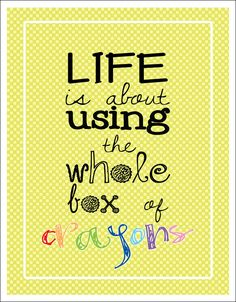 Lifestyled-Inspirational-Quotes-Life-is-about-using-the-whole-box-of-crayons