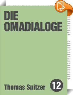 """Die Omadialoge    :  Thomas Spitzer entführt uns in seine Welt und lässt uns an seinen urkomischen Dialogen mit seiner Oma teilhaben.  Telefon klingelt Oma: """"Hallo? Wieso rufen sie mich an?"""" (Legt auf) Ich: """"Wer war das denn?"""" Oma: """"Eine Freundin."""""""