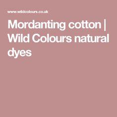 Mordanting cotton | Wild Colours natural dyes