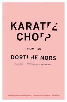 KARATE CHOP: STORIES - Dorthe Nors