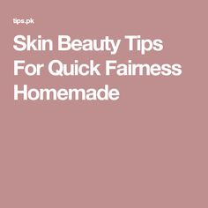 Skin Beauty Tips For Quick Fairness Homemade http://fitbeautysalon.com