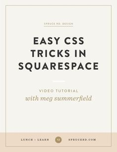 Easy CSS Tricks in Squarespace | Spruce Rd. | In this video tutorial, Meg Summerfield and Spruce Rd. walk through a few easy CSS modifications to make to your squarespace site. These tricks are applicable to all templates, and can be made today to your site!