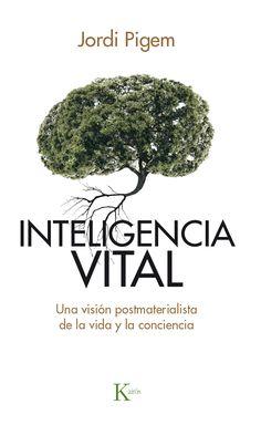 Inteligencia vital: una visión postmaterialista de la vida y la conciencia / Jordi Pigem [Barcelona] : Editorial Kairós, 2016