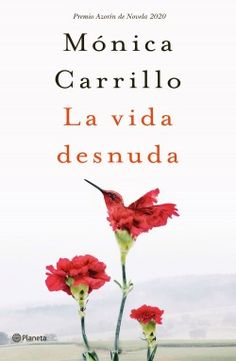 Buy La vida desnuda: Premio Azorín de Novela 2020 by Mónica Carrillo and Read this Book on Kobo's Free Apps. Discover Kobo's Vast Collection of Ebooks and Audiobooks Today - Over 4 Million Titles! Books To Read, My Books, Audiobooks, This Book, Novels, Reading, Authors, Free Apps, Barcelona