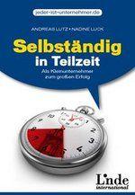 Andreas Lutz, Nadine Luck - Selbständig in Teilzeit, Als Kleinunternehmer zum großen Erfolg, 2011, 144 Seiten, ISBN: 9783709303498, Link zum Buch: http://www.lindeverlag.de/titel-41-41/selbstaendig_in_teilzeit-4321/