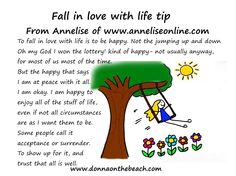 Fall in love with life tip from Annelise of www.anneliseonline.com.  Read the full blog post here:  http://www.donnaonthebeach.com/blog/2014/09/guest-post-fall-in-love-with-life-by-annelise-gould/
