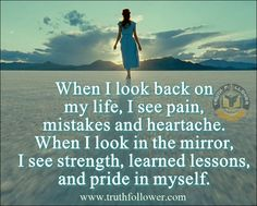 When i look back on my life, I see pain, Mistakes and Heart Ache