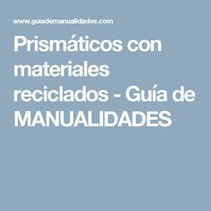 Prismáticos con materiales reciclados - Guía de MANUALIDADES